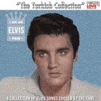 I Am An Elvis Fan 'The Turkish Collection'